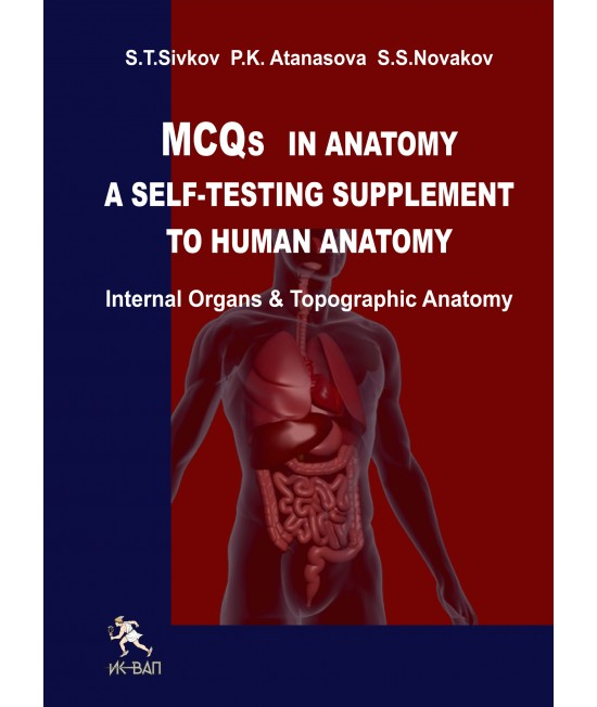 MCQs IN ANATOMY A Self-Testing Supplement t o Human Anatatomy Internal organs & Topographic Anatomy